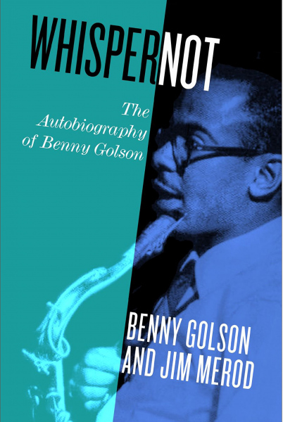 4. Benny Golson and Jim Merod: <i>Whisper Not: The Autobiography of Benny Golson</i> (2016)