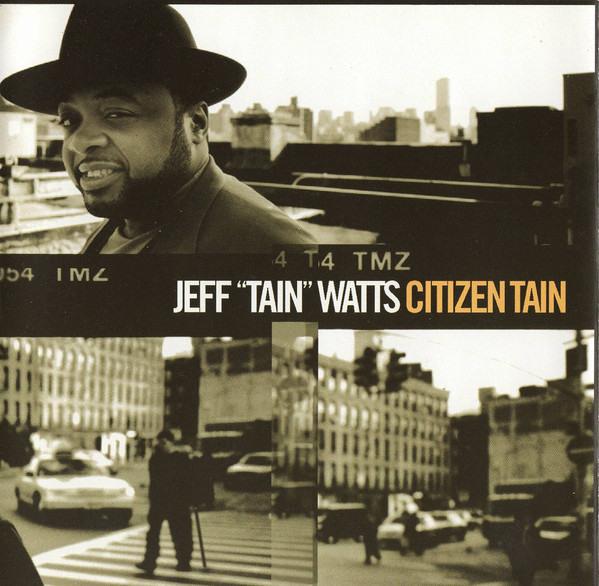 Jeff 'Tain' Watts: <i>Citizen Tain</i> (Columbia, 1999)