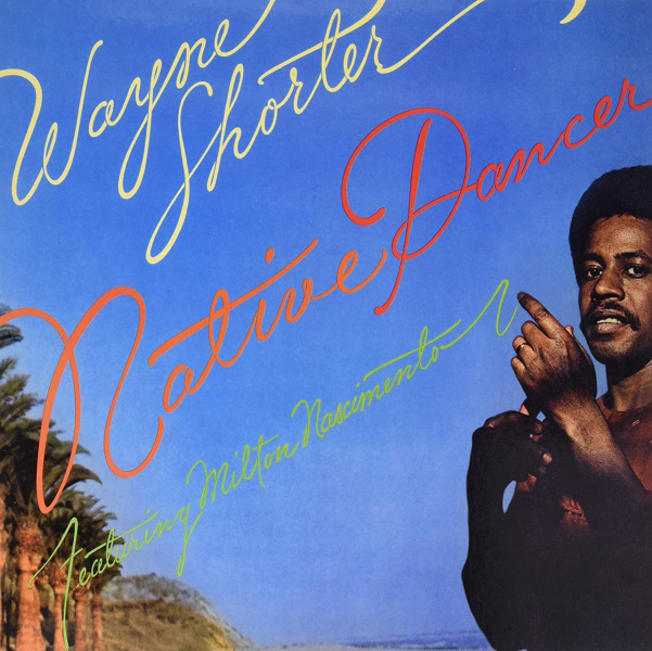 Wayne Shorter: <i>Native Dancer</i> (Columbia, 1975)