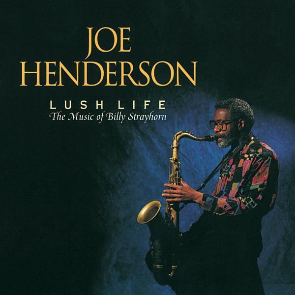 1. Joe Henderson: <i>Lush Life: The Music of Billy Strayhorn</i>