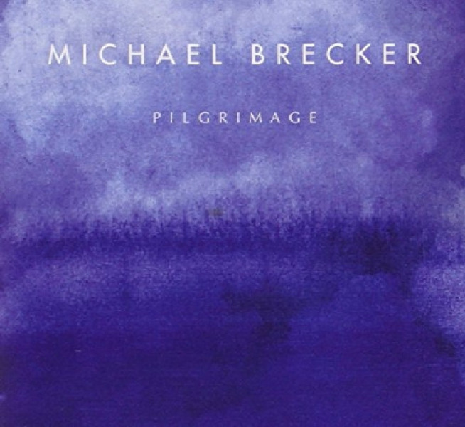 Michael Brecker: <i>Pilgrimage</i> (Heads Up/Concord, 2007)