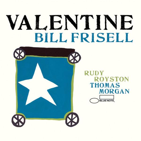 5. Bill Frisell: <i>Valentine</i> (Blue Note)