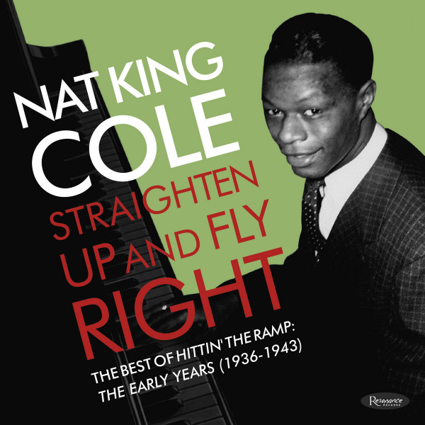 5. Nat King Cole: <i>Straighten Up and Fly Right – The Best of</i> Hittin' the Ramp: The Early Years (1936-1943) (Resonance)