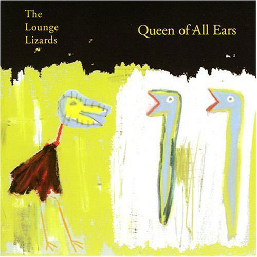 "The Lounge Lizards' ""Queen of All Ears"" album"