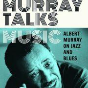 "Albert Murray's ""Murray Talks Music"""