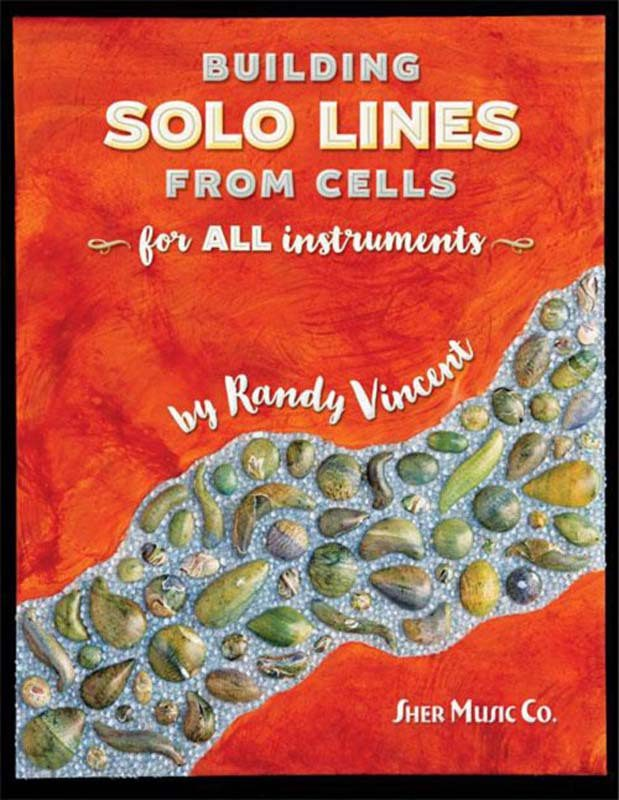"Randy Vincent's ""Building Solo Lines From Cells for All Instruments"""