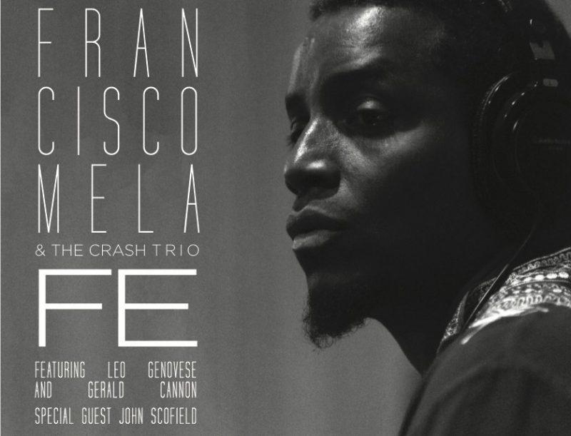 """Francisco Mela & the Crash Trio's """"Fe"""""""